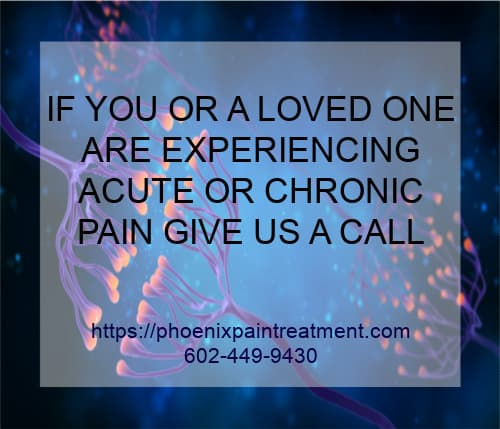 Graphic stating IF YOU OR A LOVED ONE ARE EXPERIENCING ACUTE OR CHRONIC PAIN GIVE US A CALL 602-449-9430