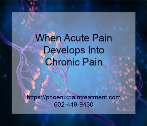 Graphic stating When Acute Pain Develops Into Chronic Pain